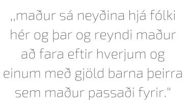 maður sá neyðina hjá fólki hér og þar og reyndi maður að fara eftir hverjum og einum með gjöld barna þeirra sem maður passaði fyrir